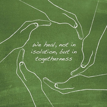 Quote: We heal not in Isolation, but in togetherness